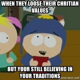 Craig would be so happy - When they loose their chritian values but your still believing in your traditions