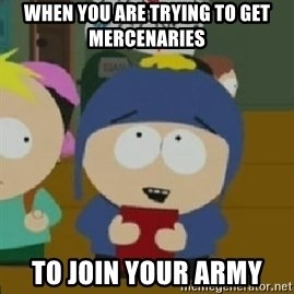 Craig would be so happy - When You Are Trying To Get Mercenaries To Join Your Army