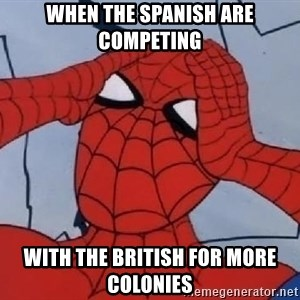 Hungover Spiderman - When the spanish are competing with the british for more colonies