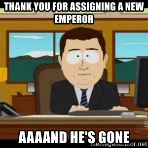 south park aand it's gone - Thank you for assigning a new emperor aaaand he's gone