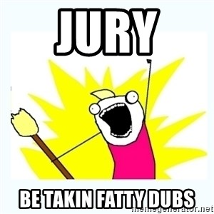 All the things - Jury  Be takin fatty dubs
