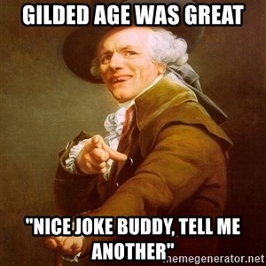 "Joseph Ducreux - gilded age was great ""nice joke buddy, tell me another"""
