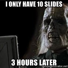 OP will surely deliver skeleton - I only have 10 slides 3 hours later