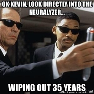 men in black - Ok Kevin, Look directly into the Neuralyzer... wiping out 35 years