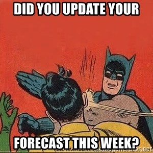 batman slap robin - Did you update your forecast this week?