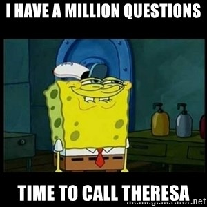 Don't you, Squidward? - I have a million questions Time to Call Theresa