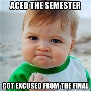 Victory Baby - Aced the semester Got excused from the final