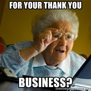 Internet Grandma Surprise - For your thank you Business?