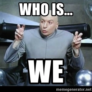 dr. evil quotation marks - Who is... WE