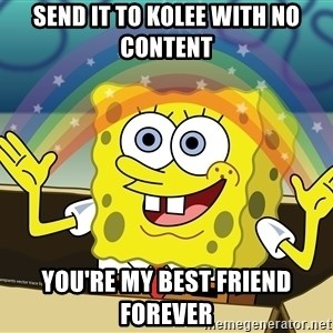 spongebob rainbow - send it to kolee with no content you're my best friend forever