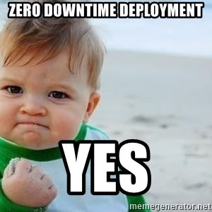 fist pump baby - ZERO DOWNTIME deployment YES