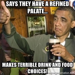 THUMBS UP OBAMA - Says they have a refined palate... makes terrible drink and food choices!