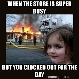 burning house girl - When the store is super busy But you clocked out for the day