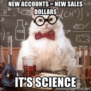 Chemistry Cat - New Accounts = New Sales Dollars It's science