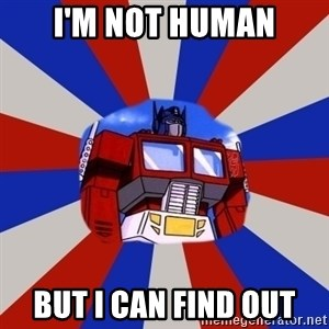 Optimus Prime - I'm not human but i can find out