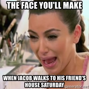 Kim Kardashian Crying - The face you'll make When Jacob walks to his friend's house Saturday