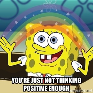 spongebob rainbow - You're just not thinking positive enough