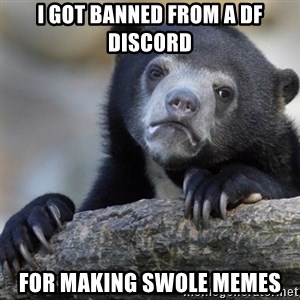 Confession Bear - I got banned from a DF Discord for making swole memes