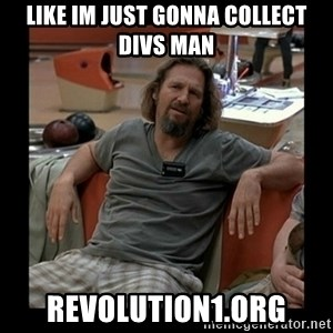 The Dude - Like im just gonna collect divs man revolution1.org