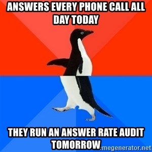 Socially Awesome Awkward Penguin - answers every phone call all day today they run an answer rate audit tomorrow