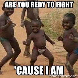 african children dancing - are you redy to fight  'cause i am