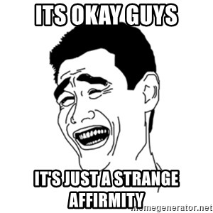 FU*CK THAT GUY - its okay guys it's just a strange affirmity