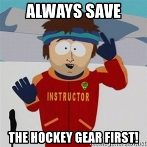 SouthPark Bad Time meme - Always save  The hockey gear first!