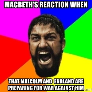 sparta - macbeth's reaction when that malcolm and  england are preparing for war against him