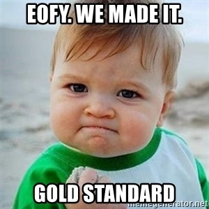 Victory Baby - EOFY. We made it. Gold standard