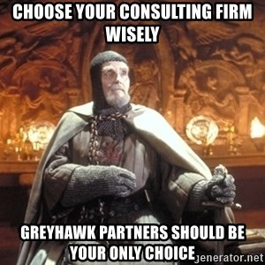 Grail Knight IJ - Choose your Consulting Firm Wisely GreyHawk Partners should be your only choice