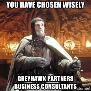 Grail Knight IJ - You have chosen wisely GreyHawk Partners           Business Consultants