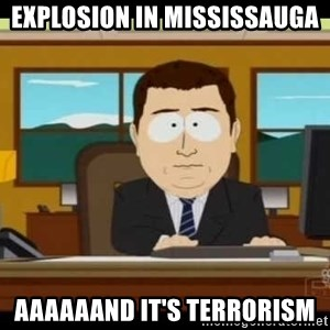 south park aand it's gone - Explosion in Mississauga Aaaaaand it's terrorism