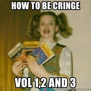 oh mer gerd - how to be cringe vol 1,2 and 3