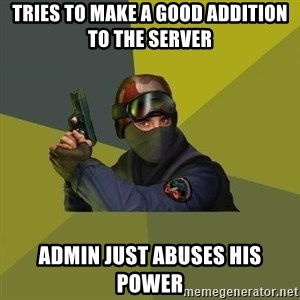 Counter Strike - tries to make a good addition to the server admin just abuses his power
