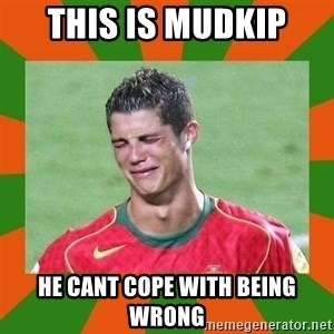 cristianoronaldo - this is mudkip he cant cope with being wrong