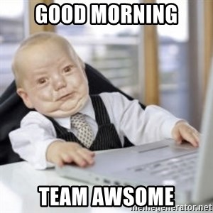 Working Babby - GOOD MORNING TEAM AWSOME