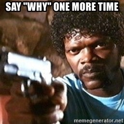 "Pulp Fiction - Say ""why"" one more time"