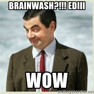 MR bean - brainwash?!!! ediii wow