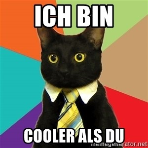 Business Cat - Ich bin cooler als du