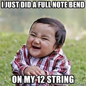 evil toddler kid2 - I just did a full note bend On my 12 string