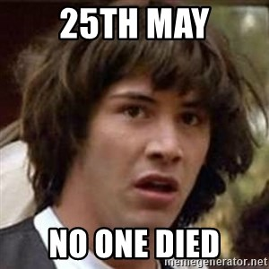 Conspiracy Keanu - 25th May NO ONE DIED