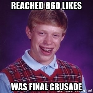 Bad Luck Brian - Reached 860 likes was Final Crusade