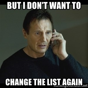 I will Find You Meme - But I don't want to  Change the list again