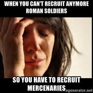 First World Problems - When you can't recruit anymore Roman soldiers  so you have to recruit mercenaries