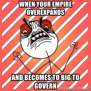iHate - When your empire overexpands and becomes to big to govern