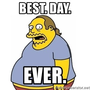 Comic Book Guy Worst Ever - best. day. ever.