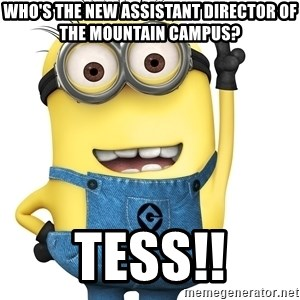 Despicable Me Minion - Who's the new Assistant Director of the Mountain Campus? TESS!!
