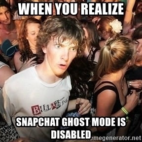 Sudden Realization Ralph - When you realize Snapchat Ghost mode is disabled