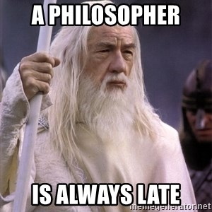 White Gandalf - A philosopher  Is always late
