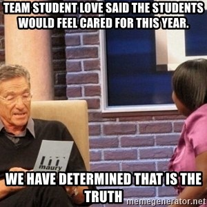 Maury Lie Detector - team student love said the students would feel cared for this year. we have determined that is the truth